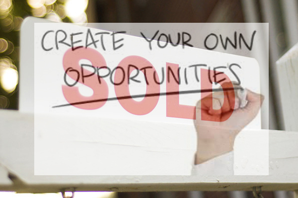 Create your own opportunities real estate success
